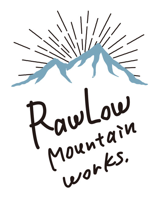 Raw Low Mountain Works | ロウロウマウンテンワークス